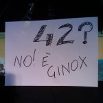 Cartello ad hackit 2011: 42? No! E' Ginox!